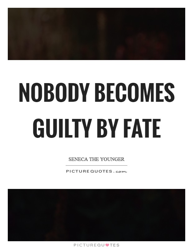 Nobody becomes guilty by fate Picture Quote #1