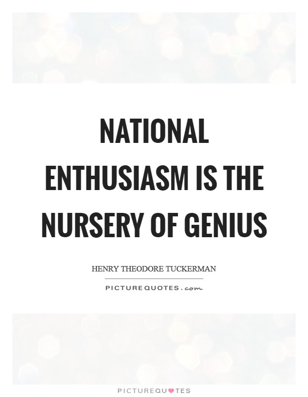 National enthusiasm is the nursery of genius Picture Quote #1