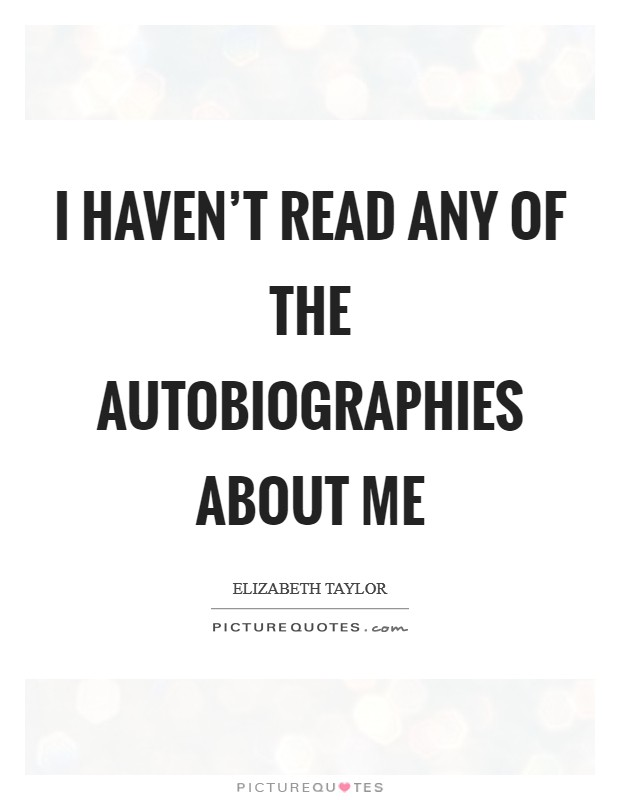 I haven't read any of the autobiographies about me Picture Quote #1