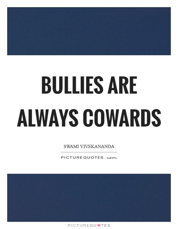 bully is always a coward The bully is always a coward ~ english proverb [18487] more english proverbs more american proverbs email this blogthis share to twitter share to facebook share.