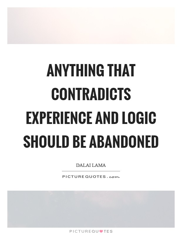 Anything that contradicts experience and logic should be abandoned Picture Quote #1