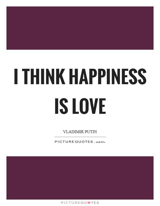 I think happiness is love Picture Quote #1