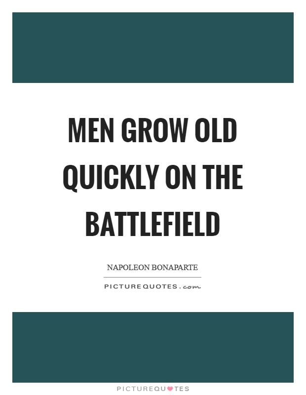 Men grow old quickly on the battlefield Picture Quote #1