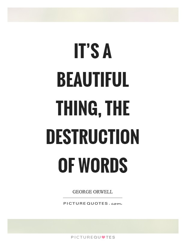 It's a beautiful thing, the destruction of words Picture Quote #1