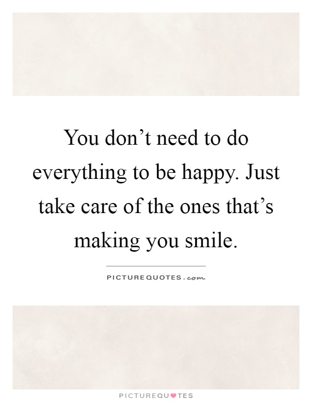 You Don T Need A Man To Be Happy Quotes: You Don't Need To Do Everything To Be Happy. Just Take