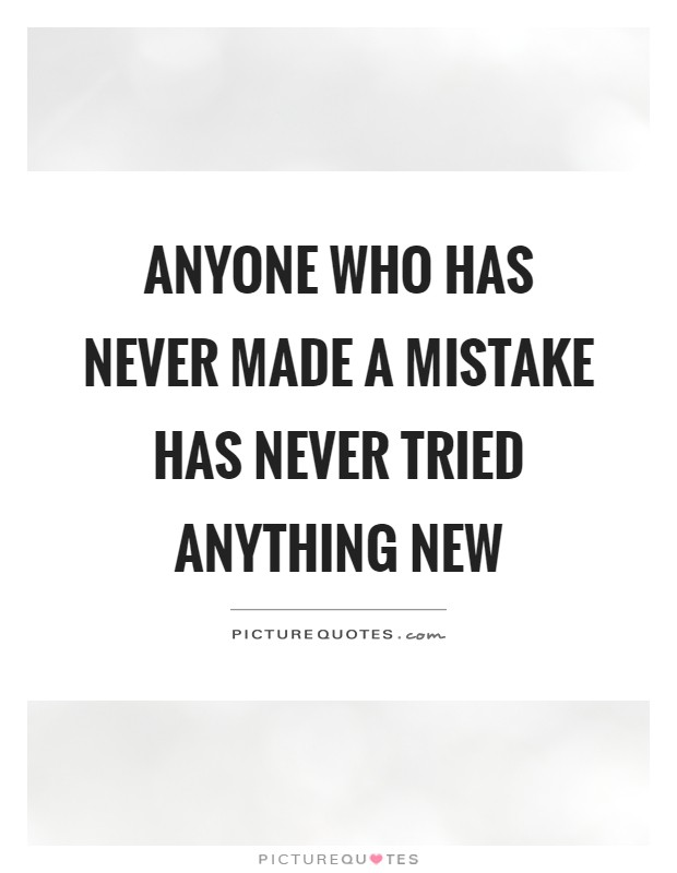Anyone who has never made a mistake has never tried anything new Picture Quote #1