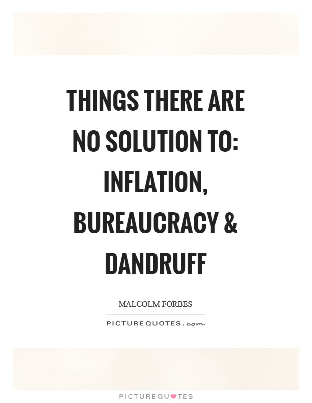 Things there are no solution to: Inflation, bureaucracy and dandruff Picture Quote #1