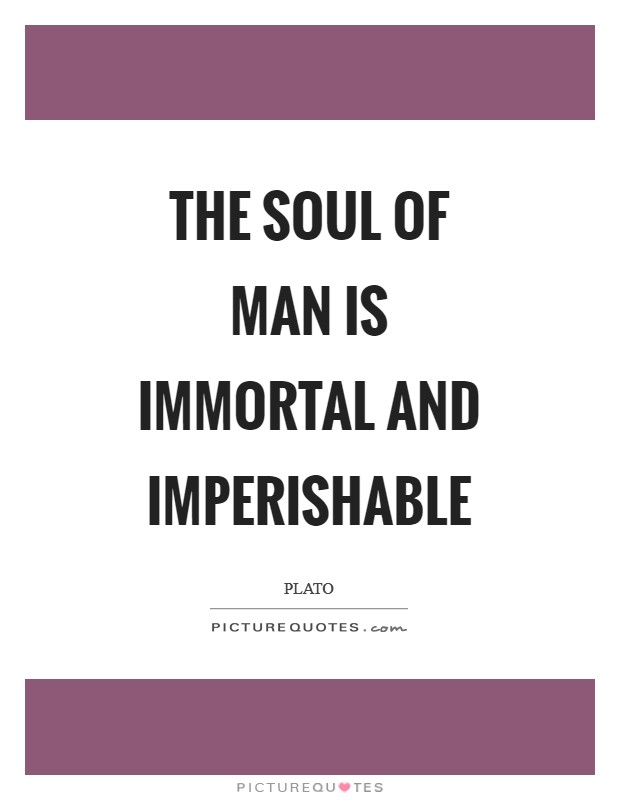 The soul of man is immortal and imperishable Picture Quote #1