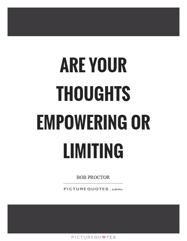 Are your thoughts empowering or limiting Picture Quote #1