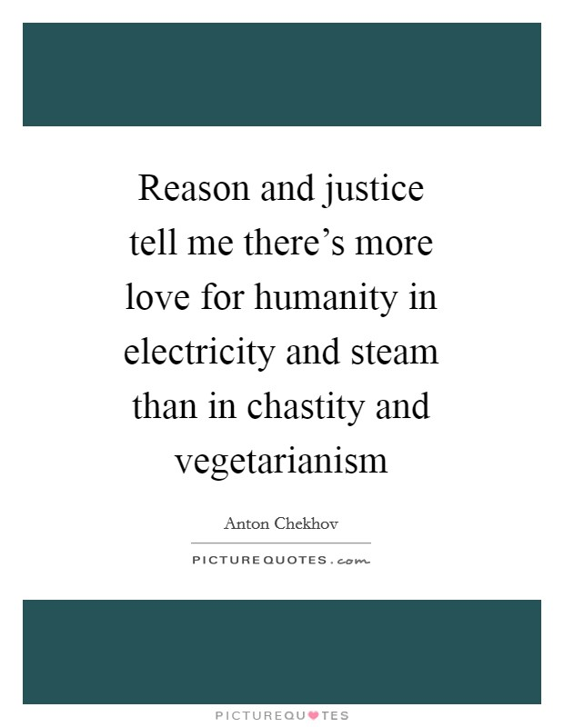 Reason and justice tell me there's more love for humanity in electricity and steam than in chastity and vegetarianism Picture Quote #1