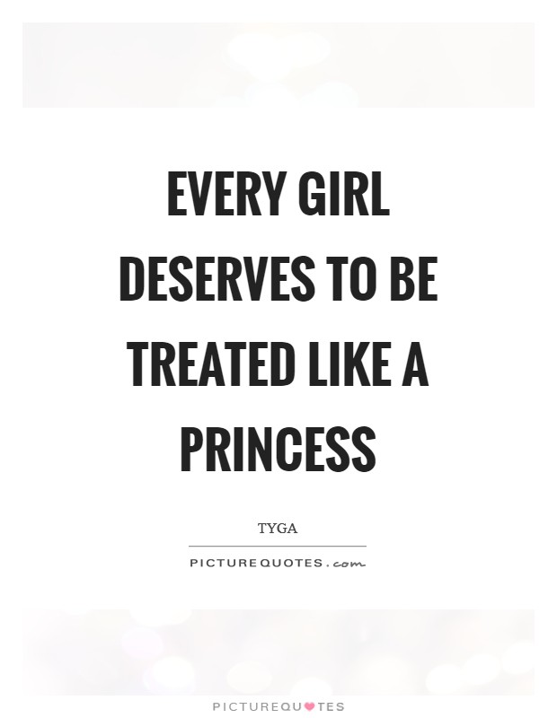 Every girl deserves to be treated like a princess Picture Quote #1