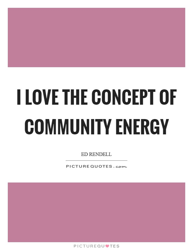 I love the concept of community energy Picture Quote #1