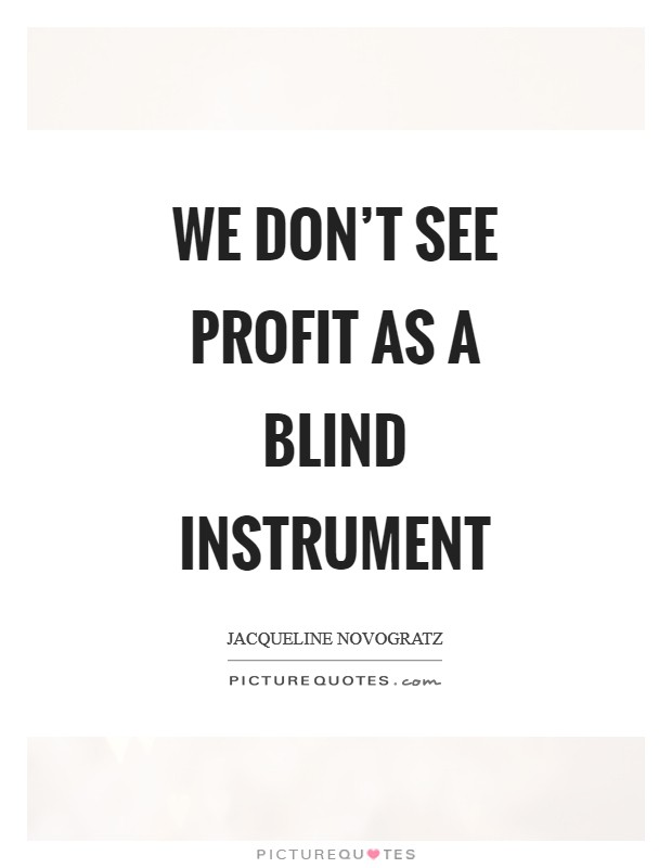 We don't see profit as a blind instrument Picture Quote #1