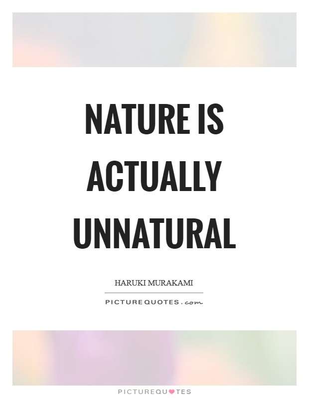 Nature is actually unnatural Picture Quote #1