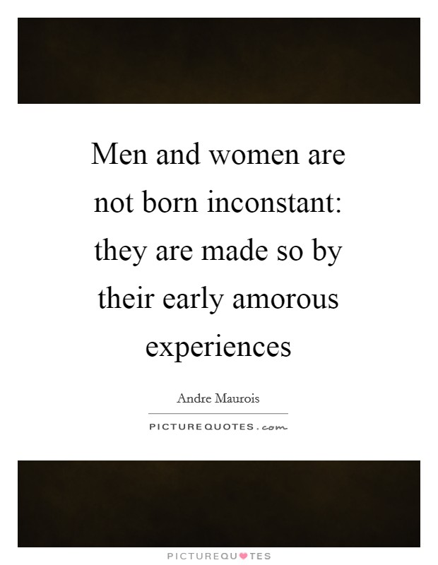 Men and women are not born inconstant: they are made so by their early amorous experiences Picture Quote #1