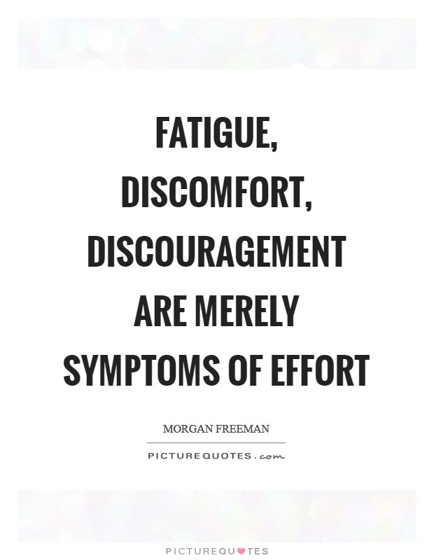 Fatigue, discomfort, discouragement are merely symptoms of effort Picture Quote #1