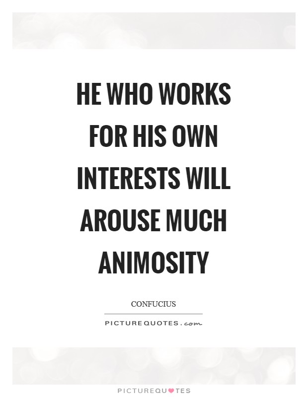 He who works for his own interests will arouse much animosity Picture Quote #1