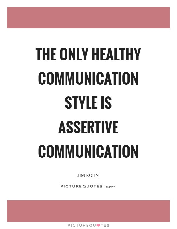 The only healthy communication style is assertive communication Picture Quote #1