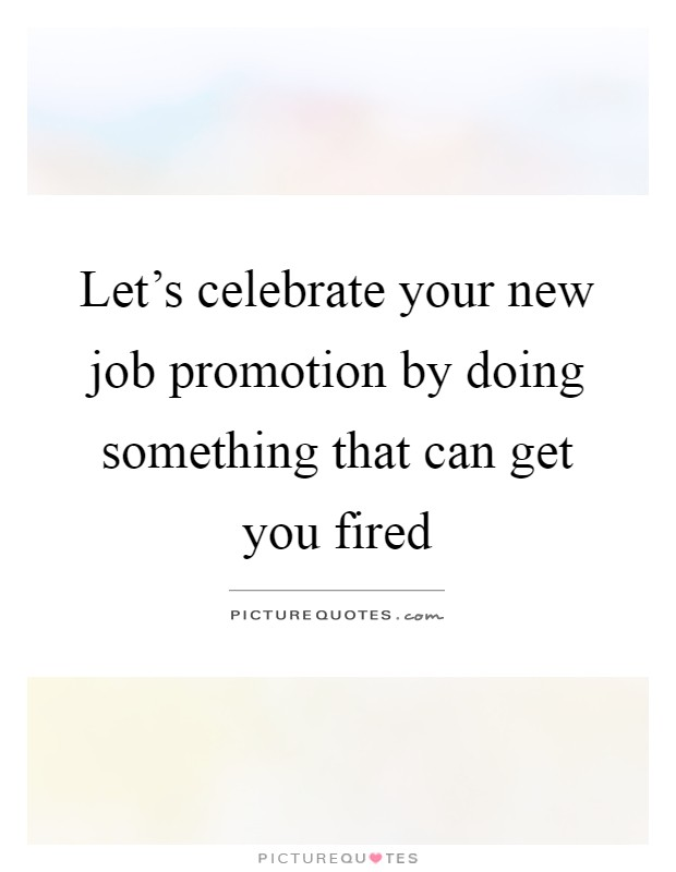 Let\'s celebrate your new job promotion by doing something ...