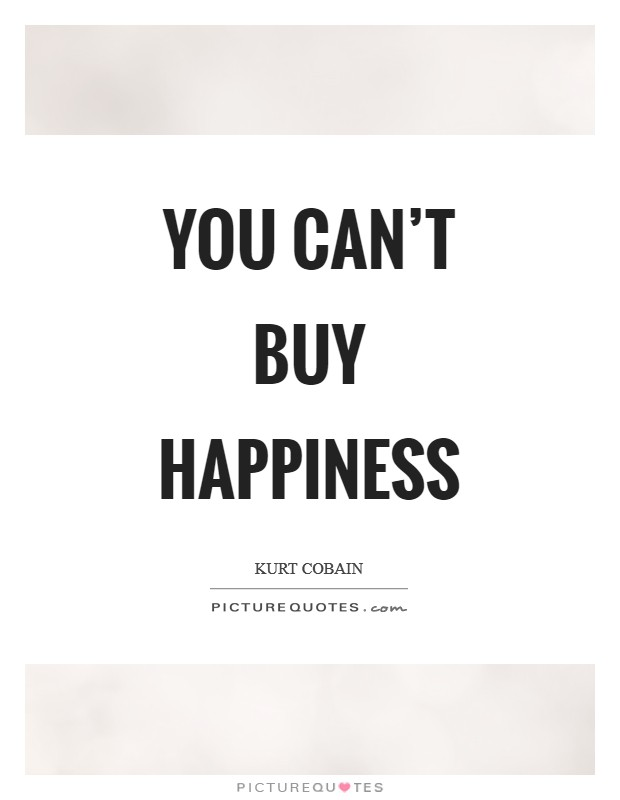 You can't buy happiness Picture Quote #1