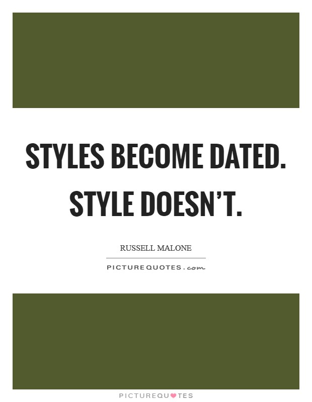 Styles become dated. Style doesn't Picture Quote #1