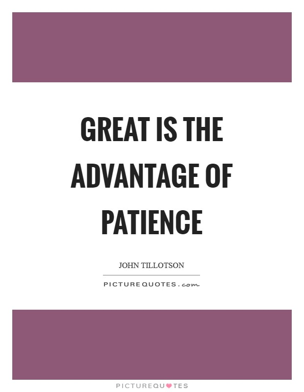 Great is the advantage of patience Picture Quote #1
