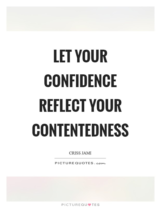 Let your confidence reflect your contentedness Picture Quote #1