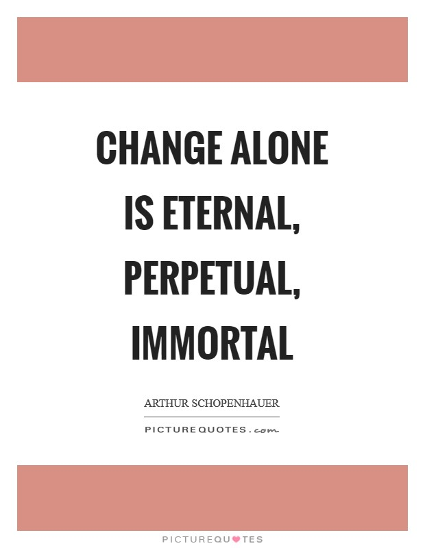 Change alone is eternal, perpetual, immortal Picture Quote #1