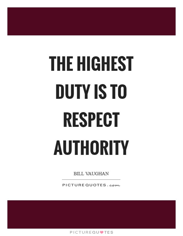 The highest duty is to respect authority Picture Quote #1