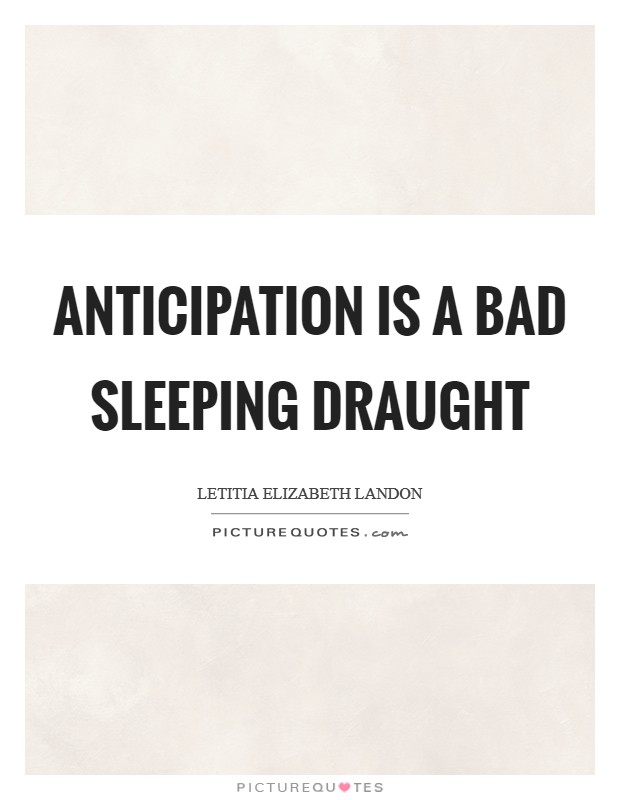 Anticipation is a bad sleeping draught Picture Quote #1