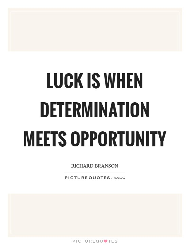 Luck is when determination meets opportunity Picture Quote #1