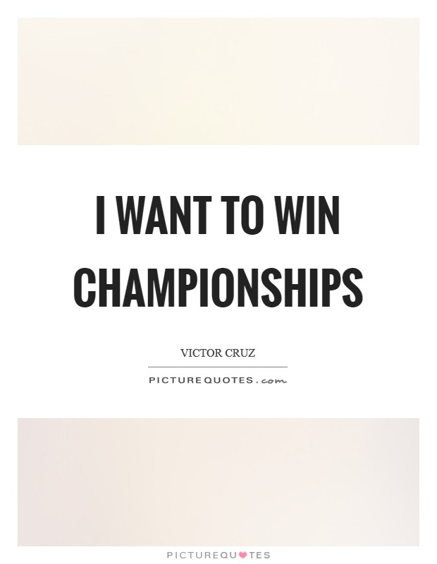 I want to win championships Picture Quote #1
