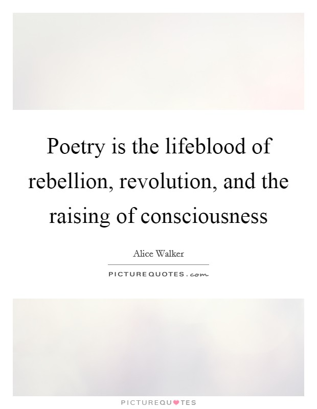 Poetry is the lifeblood of rebellion, revolution, and the raising of consciousness Picture Quote #1