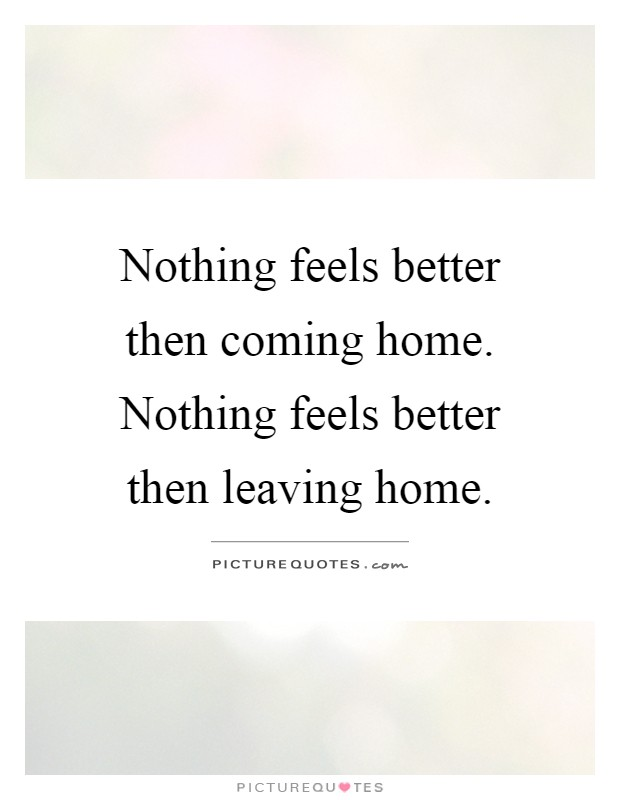 leaving home quotes sayings leaving home picture quotes. Black Bedroom Furniture Sets. Home Design Ideas