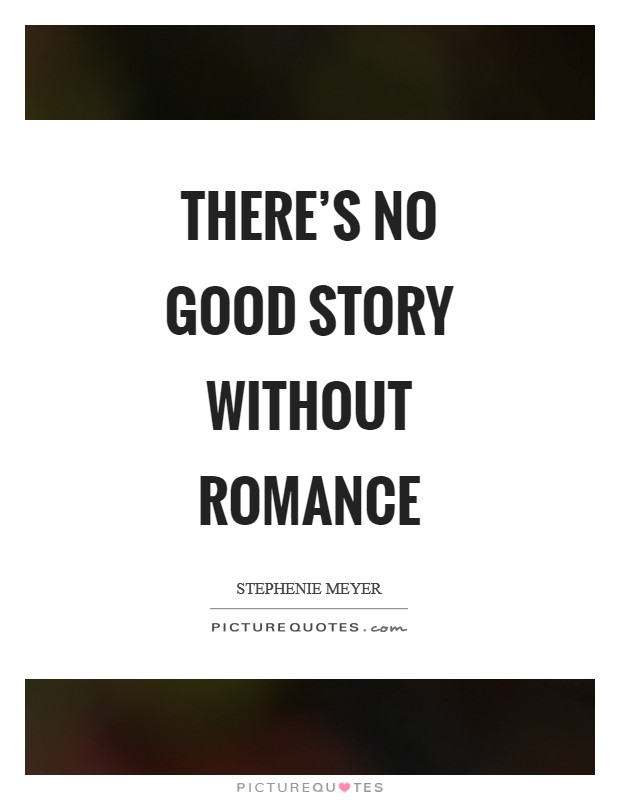 There's no good story without romance Picture Quote #1