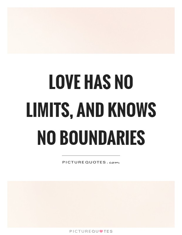 Love knows no bounds quote