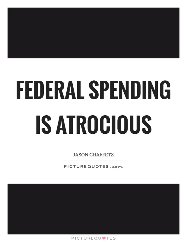 Federal spending is atrocious Picture Quote #1