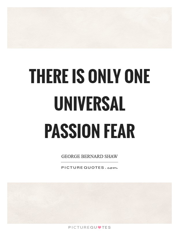 There is only one universal passion fear Picture Quote #1