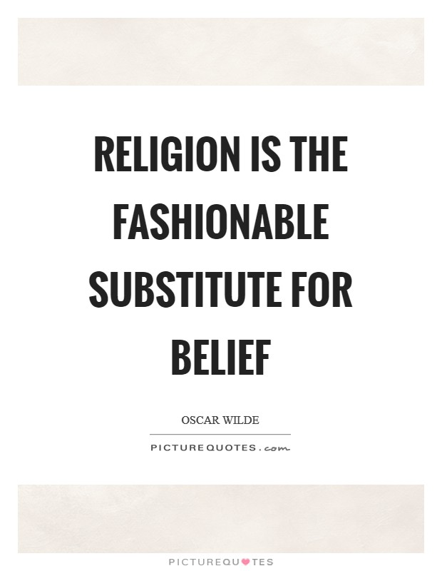 Religion is the fashionable substitute for belief Picture Quote #1