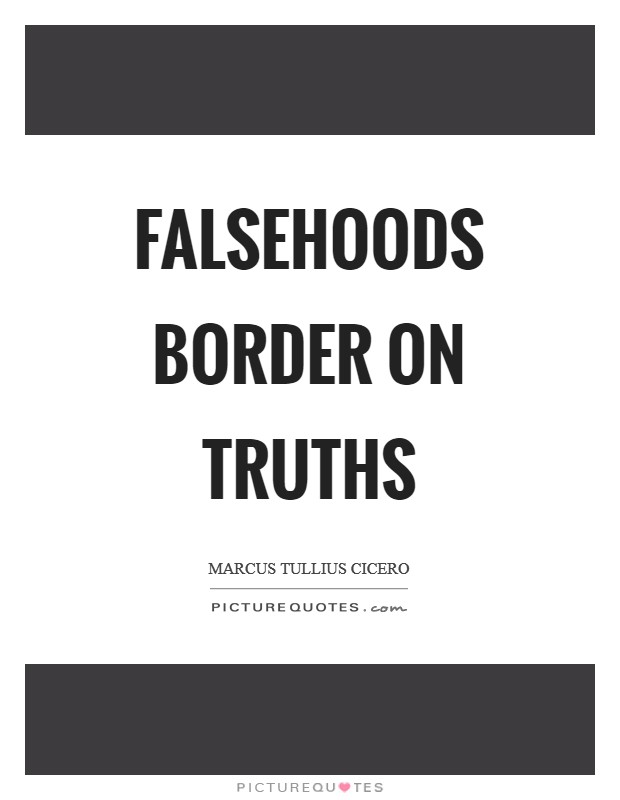 Falsehoods border on truths Picture Quote #1
