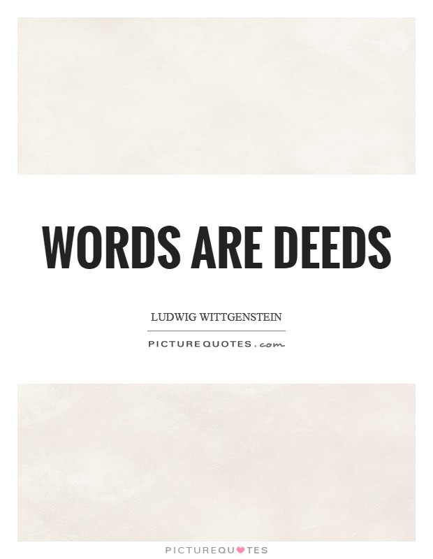 Words are deeds Picture Quote #1