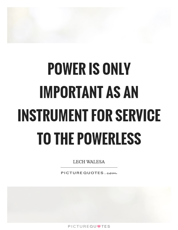Power is only important as an instrument for service to the powerless Picture Quote #1