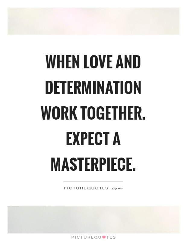 When love and determination work together. Expect a masterpiece Picture Quote #1