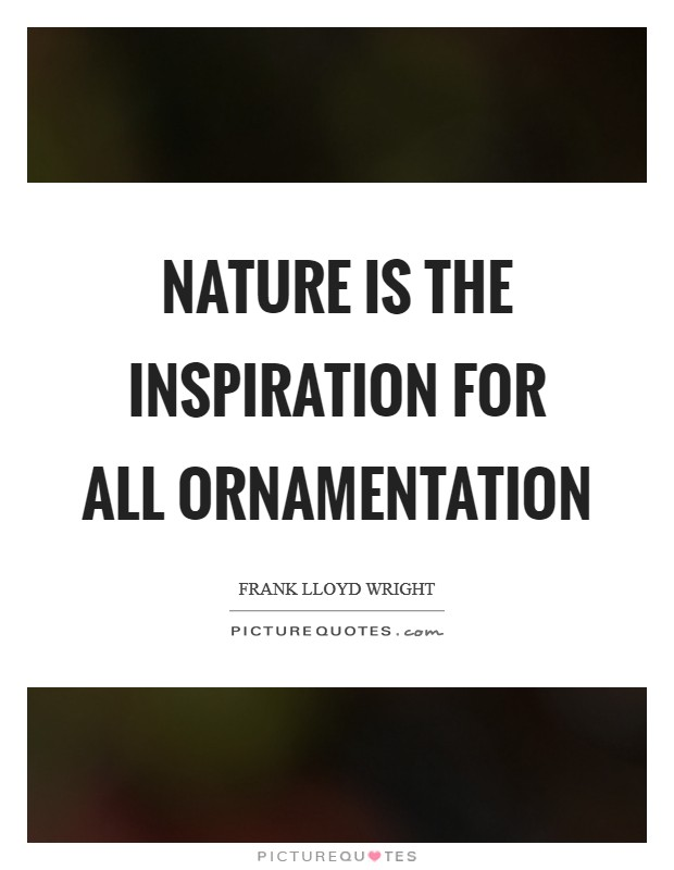 Nature is the inspiration for all ornamentation Picture Quote #1