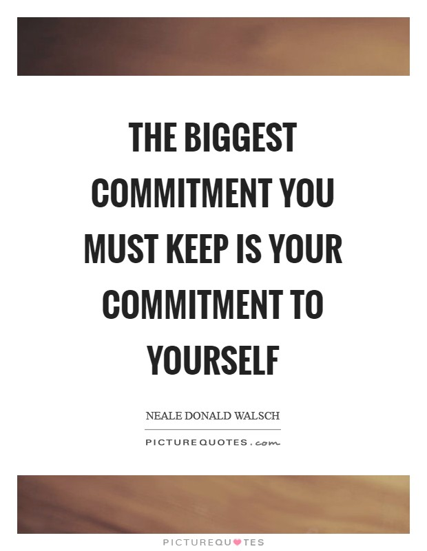 The biggest commitment you must keep is your commitment to yourself Picture Quote #1