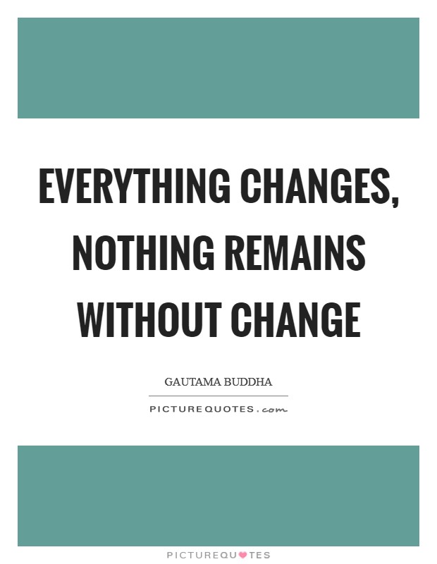Everything changes, nothing remains without change Picture Quote #1