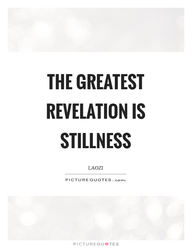The greatest revelation is stillness Picture Quote #1