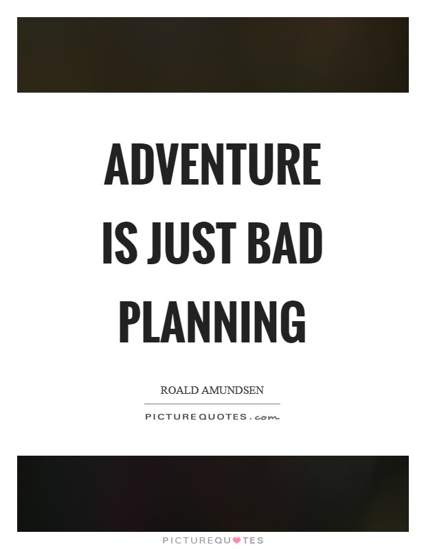 Adventure is just bad planning Picture Quote #1