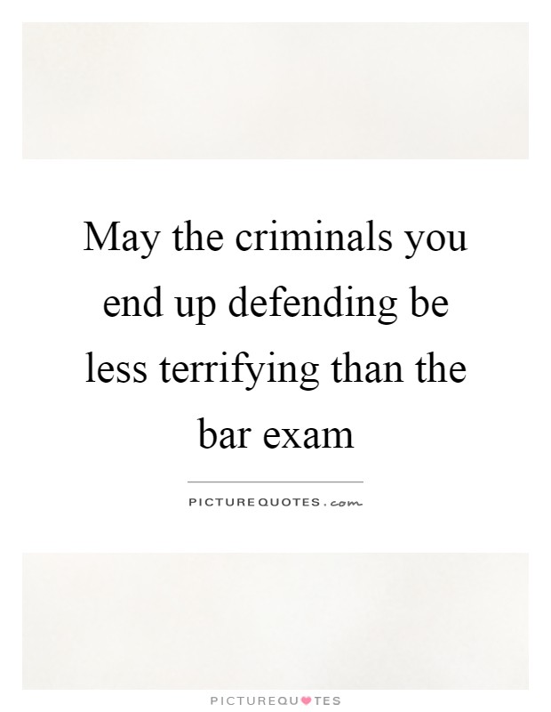 May the criminals you end up defending be less terrifying than the bar exam Picture Quote #1