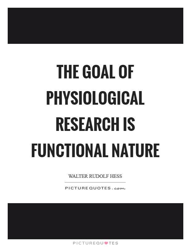 The goal of physiological research is functional nature Picture Quote #1